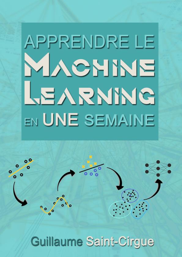 Apprendre le Machine Learning avec le livre gratuit: Apprendre le Machine Learning en une semaine.